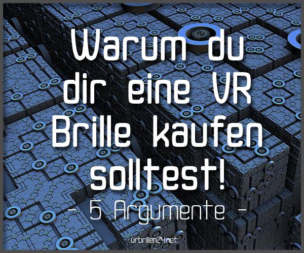 5 Gründe für den Kauf einer VR Brille